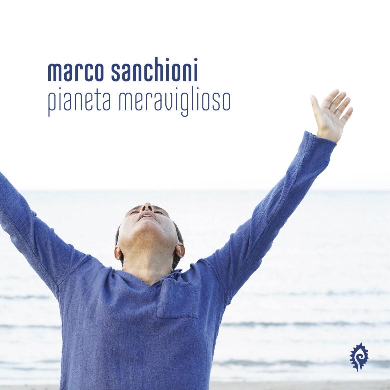 """""""Pianeta meravigliosa"""" nuovo singolo di Marco Sanchioni tratto dall'album """"La pace elettrica"""""""
