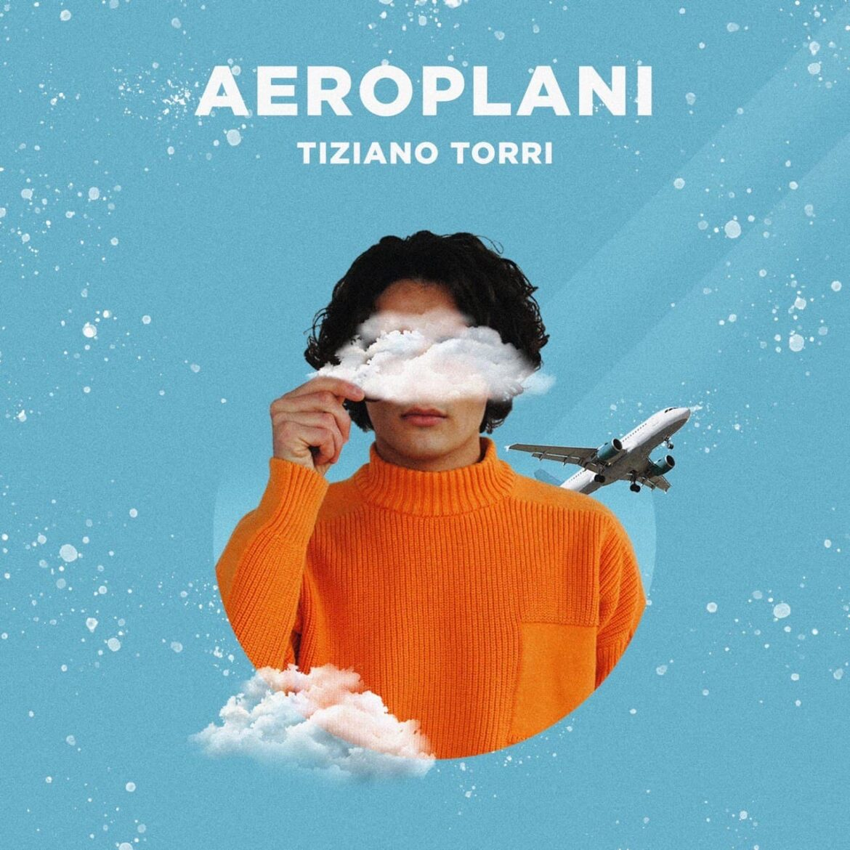 """Da venerdì 12 febbraio sarà in rotazione radiofonica """"AEROPLANI"""", il singolo d'esordio di TIZIANO TORRI, già sulle piattaforme digitali dal 5 febbraio"""