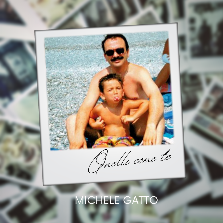 """Da venerdì 30 aprile sarà disponibile su tutte le piattaforme digitali e in rotazione radiofonica """"Quelli come te"""", il nuovo singolo di Michele Gatto"""