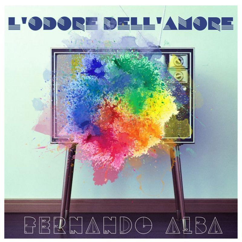 """FERNANDO ALBA  IL NUOVO SINGOLO """"L'ODORE DELL'AMORE""""   in radio e in digitale dal 27 aprile"""