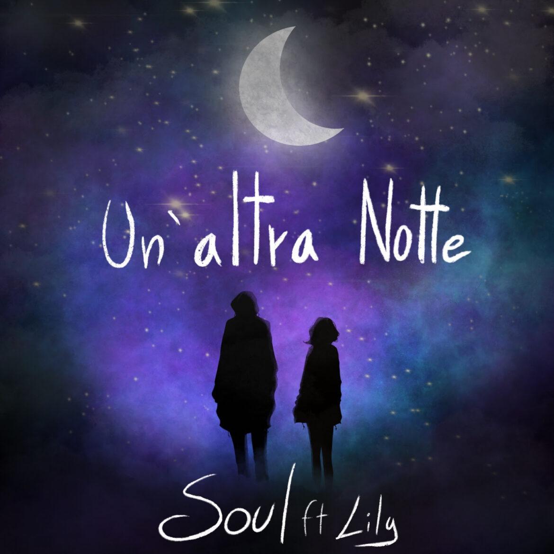 """Venerdì 23 aprile esce in radio e in digitale il nuovo brano di Soul feat. Lily, """"UN'ALTRA NOTTE"""""""