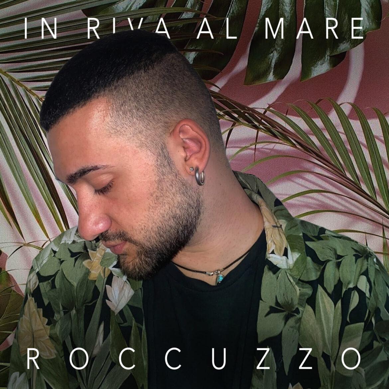 """Venerdì 23 luglio esce in radio il nuovo singolo di Roccuzzo, """"IN RIVA AL MARE"""""""