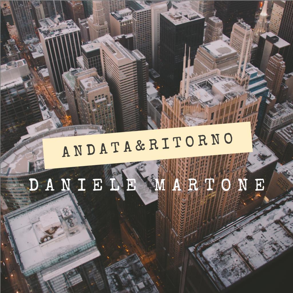 """Domani esce in radio il nuovo singolo di Daniele Martone, """"ANDATA&RITORNO"""""""