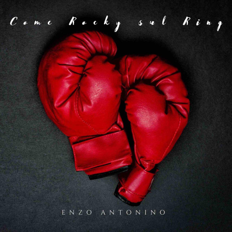 """Esce oggi """"Come Rocky sul ring"""", il nuovo singolo del cantautore Enzo Antonino"""