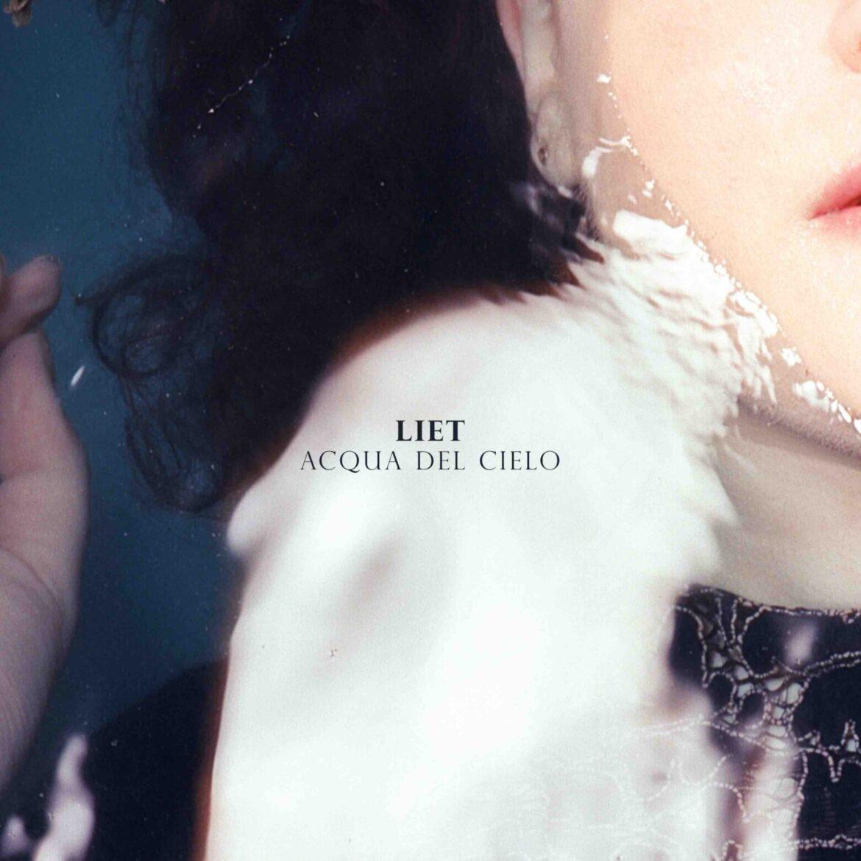 """LIET: da oggi in radio e in digitale """"Acqua del Cielo"""" il singolo che anticipa l'album """"Eterna"""""""