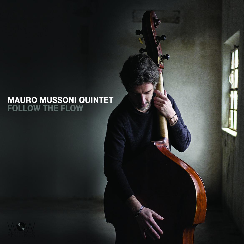 """Oggi esce il nuovo album di Mauro Mussoni Quintet """"Follow The Flow"""" (WoW Records)"""
